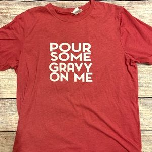 Pour some gravy on me T-shirt